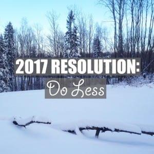2017 Resolution: Do Less | www.ofhousesandtrees.com