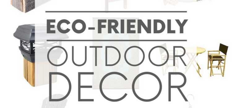 The most important place in your home to be eco-friendly isn't even in your home. It's outside! Here are nine green outdoor decor items to make earth smile.