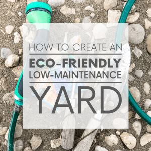 """Various gardening supplies on the ground with the words """"how to create an eco-friendly low-maintenance yard."""" Click to visit post."""