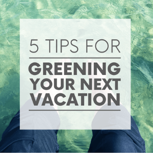 """A pair of feet dangling in green-blue water with the words """"5 tips for greening your next vacation."""" Click to visit post."""